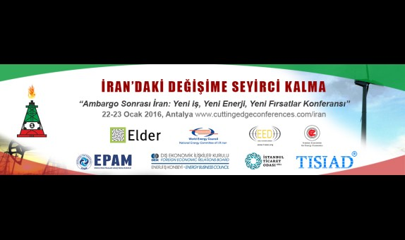 """""""Ambargo Sonrası İran: Yeni İş, Yeni Enerji, Yeni Fırsatlar Konferansı"""", 22-23 Ocak 2016, Antalya"""