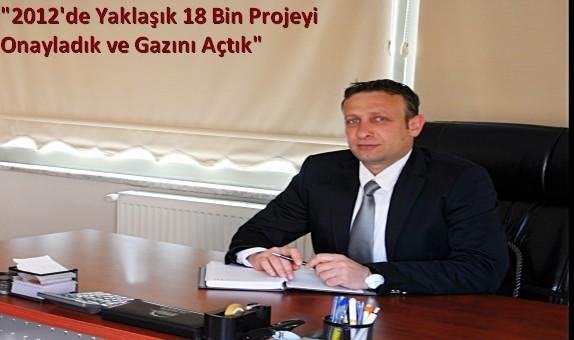 """Kargaz İşletme Müdürü Cengiz Mancoğlu: """"2012'de Yaklaşık 18 Bin Projeyi Onayladık ve Gazını Açtık"""""""